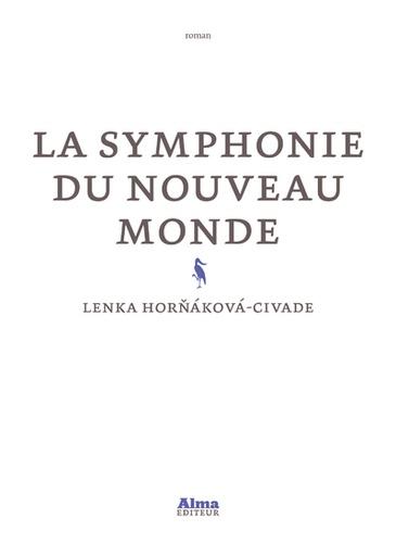 La symphonie du nouveau monde / Lenka Horňáková-Civade | Horňáková-Civade, Lenka (1971-....). Auteur