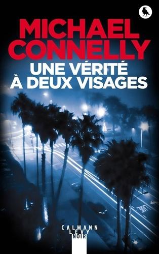 Une vérité a deux visages / Michael Connelly | Connelly, Michael (1956-....). Auteur