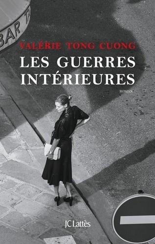 Les guerres intérieures : roman / Valérie Tong Cuong | Tong Cuong, Valérie. Auteur