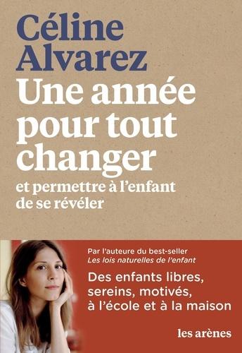 Une année pour tout changer et permettre à l'enfant de se révéler / Céline Alvarez | Alvarez, Céline. Auteur