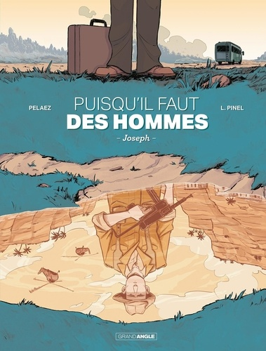 Puisqu'il faut des hommes : Joseph. 01 / scénario, Philippe Pelaez   Pelaez, Philippe (1970-....). Auteur