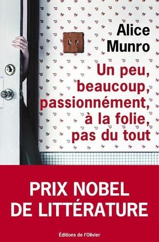 Un peu, beaucoup, passionnément, à la folie, pas du tout / Alice Munro | Munro, Alice (1931-....). Auteur