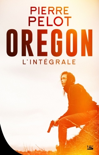 Oregon : l'intégrale / Pierre Pelot | Pelot, Pierre (1945-....). Auteur