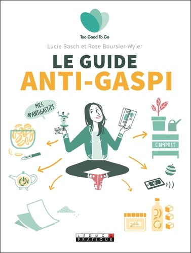 Le guide anti-gaspi / Lucie Basch, Rose Boursier-wyler   Basch, Lucie. Auteur