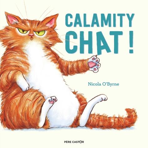 Calamity chat ! / Nicola O'Byrne | O'Byrne, Nicola. Auteur