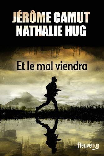 Et le mal viendra / Jérôme Camut, Nathalie Hug | Camut, Jérôme (1968-....). Auteur