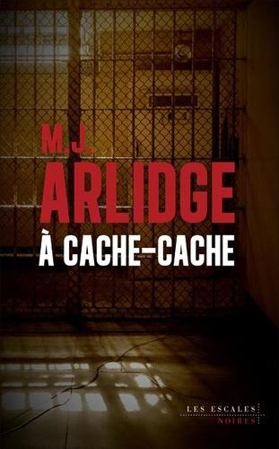 A cache-cache / M. J. Arlidge | Arlidge, M. J. (1974-....). Auteur