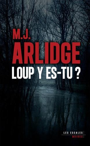 Loup y es-tu ? / M. J. Arlidge | Arlidge, M. J. (1974-....). Auteur