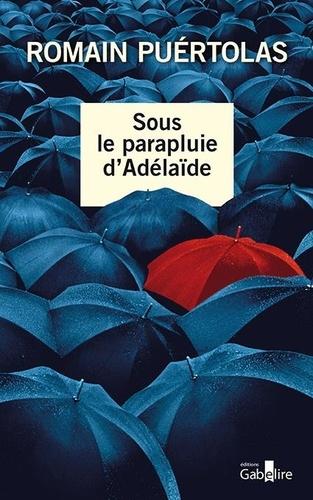 Sous le parapluie d'Adélaïde / Romain Puértolas   Puértolas, Romain (1975-....). Auteur