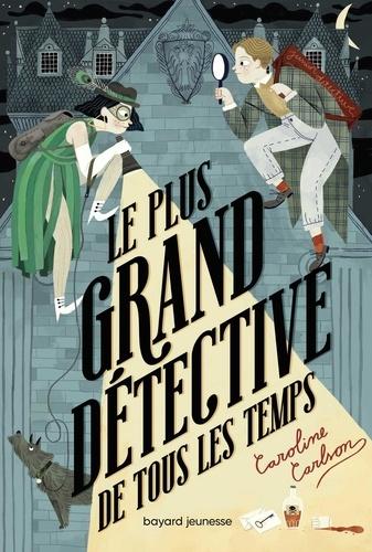 Le plus grand détective de tous les temps / Caroline Carlson | Carlson, Caroline. Auteur