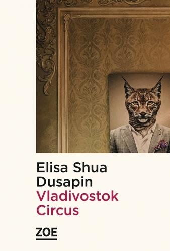 Vladivostok Circus / Elisa Shua Dusapin | Dusapin, Elisa Shua (1992-....). Auteur