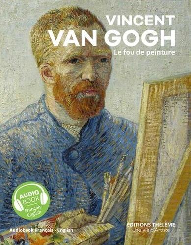 Vincent Van Gogh : Le fou de peinture, un livre d'art + un livre audio / Pascal Bonafoux   Bonafoux, Pascal (1949-....). Auteur