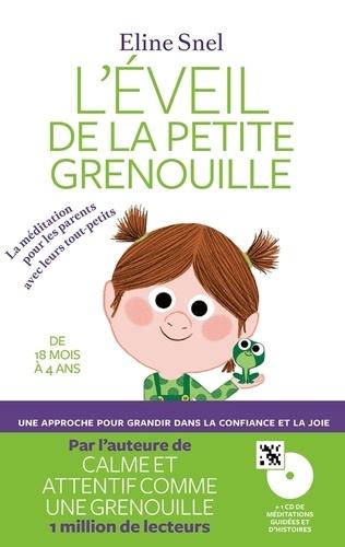 L'éveil de la petite grenouille : La méditation pour les parents avec leurs tout-petits / Eline Snel   Snel, Eline (1954-....). Auteur