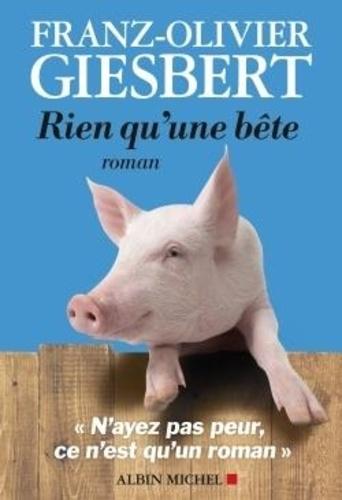 Rien qu'une bête / Franz-Olivier Giesbert |