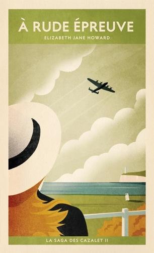 A rude épreuve / Elizabeth Jane Howard | Howard, Elizabeth Jane  (1923-2014) - écrivaine anglaise. Auteur