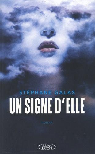 Un signe d'elle / Stéphane Galas  