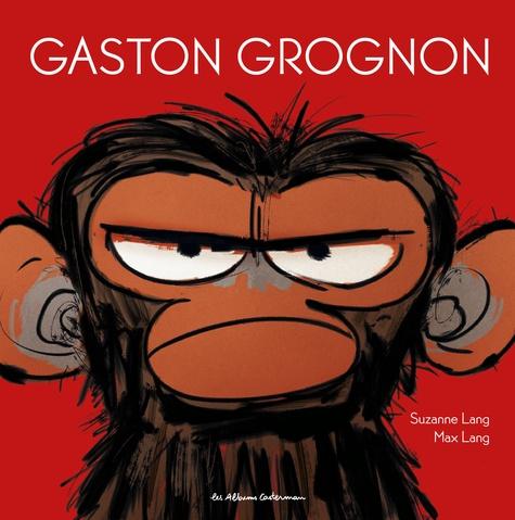 Gaston grognon / Susanne Lang | Lang, Susanne. Auteur
