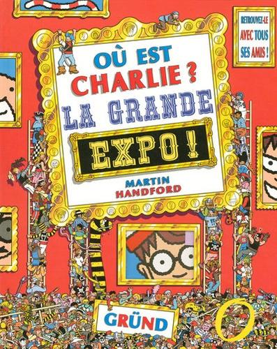 Où est Charlie ? : La grande expo ! / Martin Handford | Handford, Martin (1956-....)