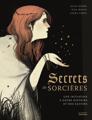 Secrets de sorcières : Une initiation à notre histoire et nos savoirs / Julie Légère, Elsa Whyte | Légère, Julie. Auteur