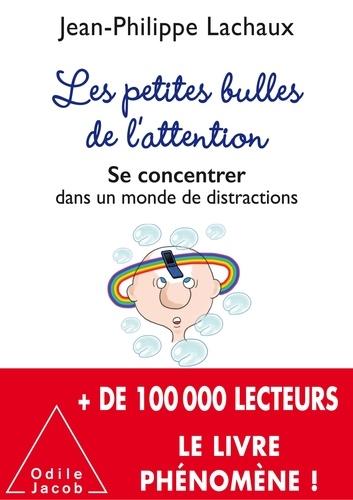 Les Petites Bulles de l'attention : Se concentrer dans un monde de distractions / Jean-Philippe Lachaux | Lachaux, Jean-Philippe