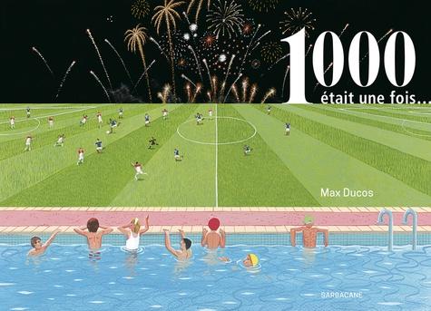 1000 était une fois... / Max Ducos | Ducos, Max (1979-....)