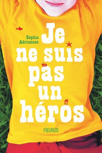 Je ne suis pas un héros / Sophie Adriansen | Adriansen, Sophie (1982-....). Auteur