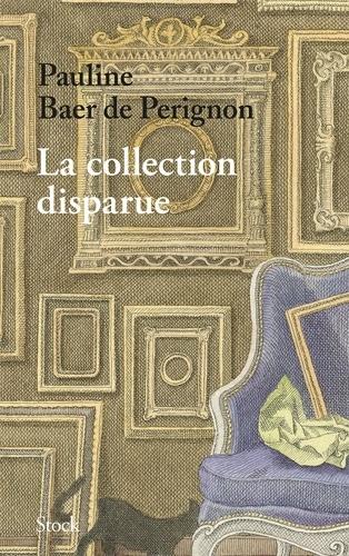 La collection disparue / Pauline Baer de Perignon | Baer de Perignon, Pauline. Auteur