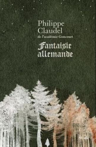 Fantaisie allemande / Philippe Claudel | Claudel, Philippe (1962-....). Auteur