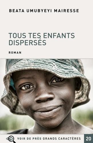 Tous tes enfants dispersés / Beata Umubyeyi Mairesse   Umubyeyi Mairesse, Beata (1979-....). Auteur