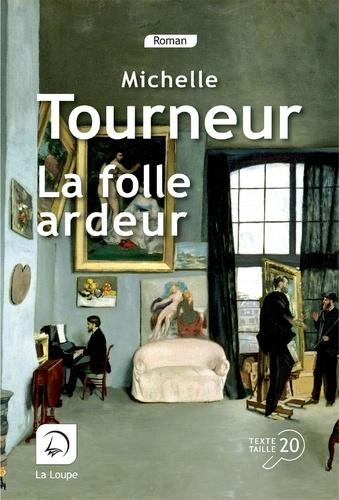 La folle ardeur / Michelle Tourneur   Tourneur, Michelle. Auteur
