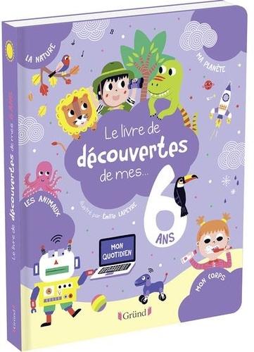 Le livre de découvertes de mes... 6 ans / Magalie Lebot   Lebot, Magalie. Auteur