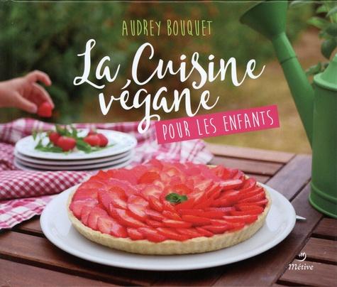 Cuisine végane pour les enfants / Audrey Bouquet | Bouquet, Audrey. Auteur