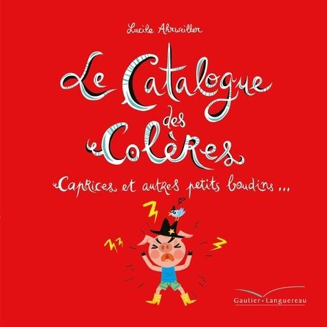 Le catalogue des colères  : Caprices et autres petits boudins...