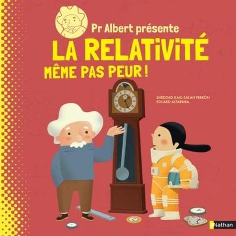 Pr Albert présente la relativité  : Même pas peur !
