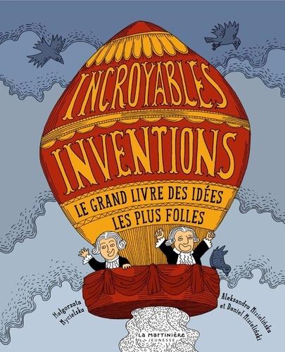 Incroyables inventions  : Le grand livre des idées les plus folles