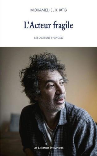 L'acteur fragile : Premier portrait Eric Elmosnino | El Khatib, Mohamed . Texte