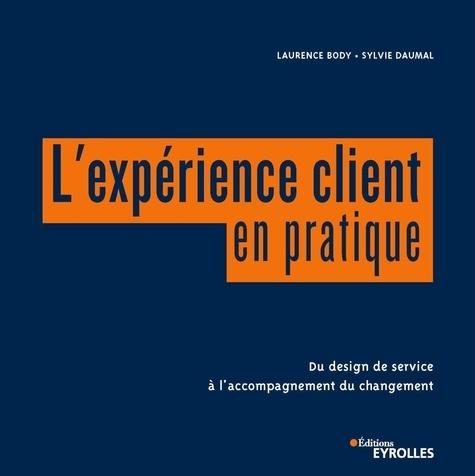 L'expérience client en pratique : Du design de service à l'accompagnement du changement / Laurence Body, Sylvie Daumal | Body, Laurence. Auteur