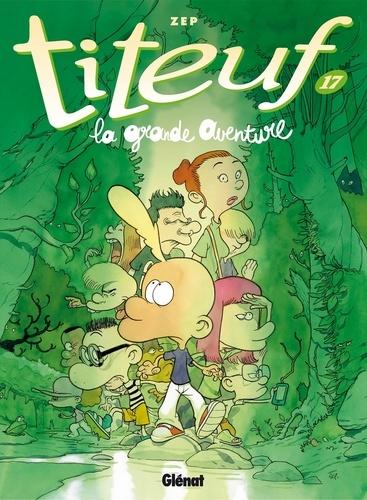 Titeuf. 17, La grande aventure / Zep | Zep (1967-....). Auteur