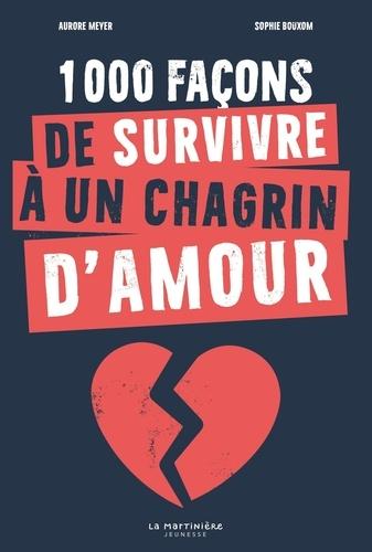 1000 façons de survivre à un chagrin d'amour / Aurore Meyer | Meyer, Aurore. Auteur