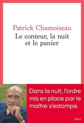 Le conteur, la nuit et le panier / Patrick Chamoiseau   Chamoiseau, Patrick. Auteur