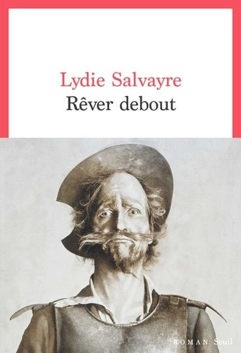 Rêver debout / Lydie Salvayre | Salvayre, Lydie. Auteur