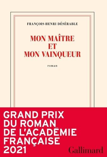 Mon maître et mon vainqueur / François-Henri Désérable | Désérable, François-Henri (1987-....). Auteur