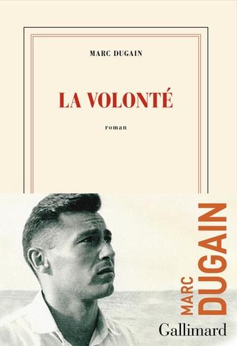 La volonté / Marc Dugain | Dugain, Marc. Auteur