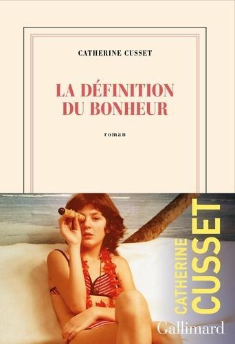 La définition du bonheur / Catherine Cusset | Cusset, Catherine. Auteur