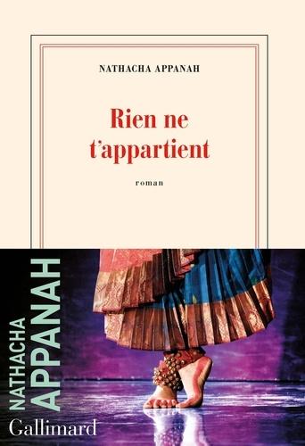 Rien ne t'appartient / Nathacha Appanah | Appanah, Nathacha (1973-....). Auteur