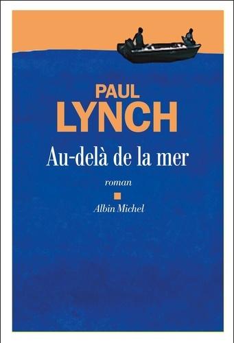 Au-delà de la mer / Paul Lynch | Lynch, Paul (1977-....). Auteur
