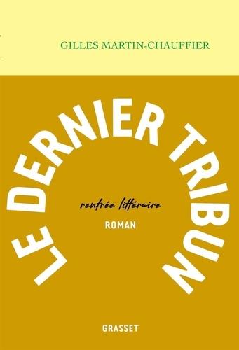 Le dernier tribun / Gilles Martin-Chauffier   Martin-Chauffier, Gilles. Auteur