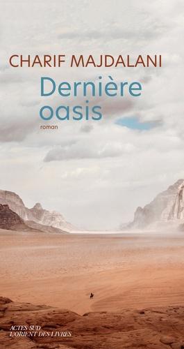 Dernière oasis / Charif Majdalani | Majdalani, Charif. Auteur