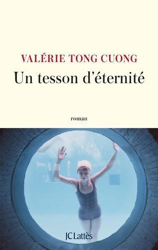 Un tesson d'éternité / Valérie Tong Cuong | Tong Cuong, Valérie. Auteur
