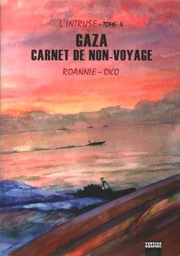 L'intruse : Tome 4 : Gaza, carnet de voyage / Roannie/oko | Roannie/oko